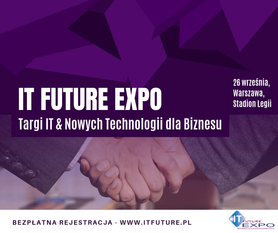 IT FUTURE EXPO – TARGI IT & NOWYCH TECHNOLOGII DLA BIZNESU