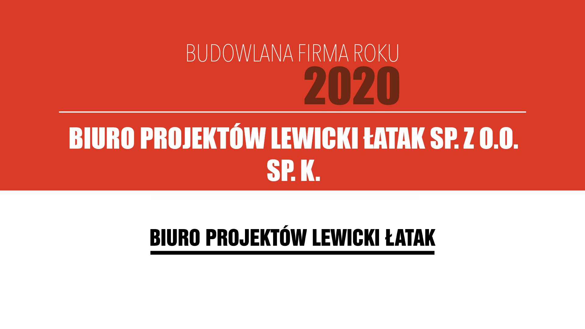 BIURO PROJEKTÓW LEWICKI ŁATAK SP. Z.O.O. SP. K. – Budowlana Firma Roku 2020